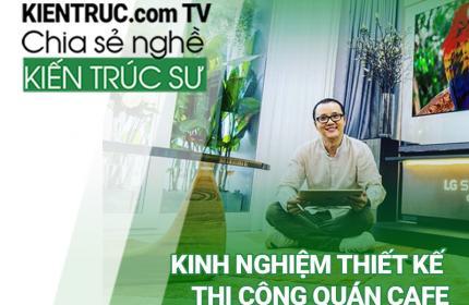 Kinh nghiệm thiết kế thi công quán cà phê - Kiến Trúc Sư Phạm Thanh Truyền